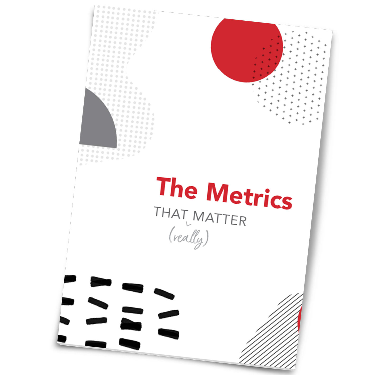 "The mock-up of a cover to a guide titled ""The Metrics that Really Matter"""