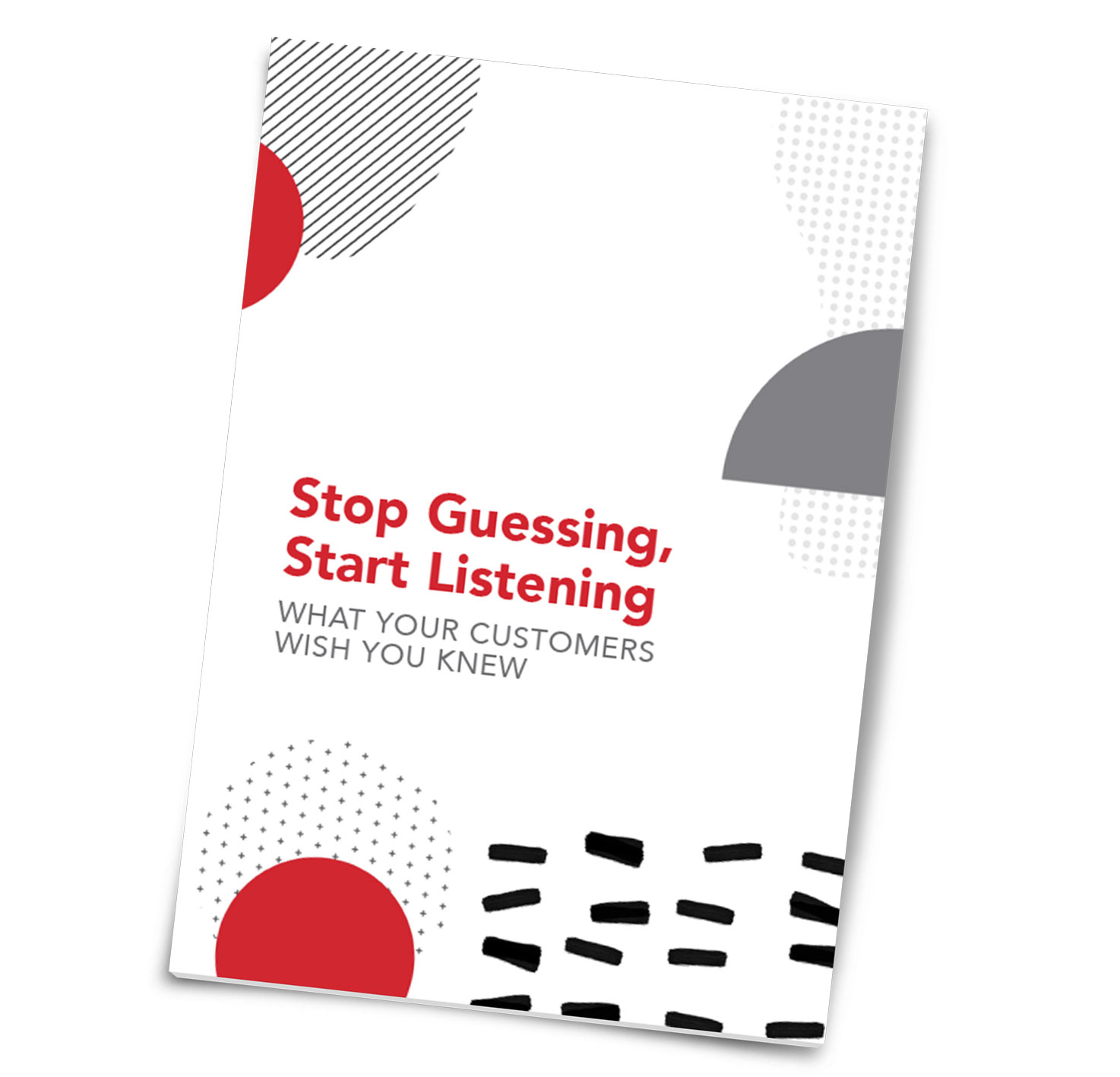 "The mock-up of a cover to a guide titled ""Stop Guessing, Start Listening: What Your Customers Wish You Knew"""